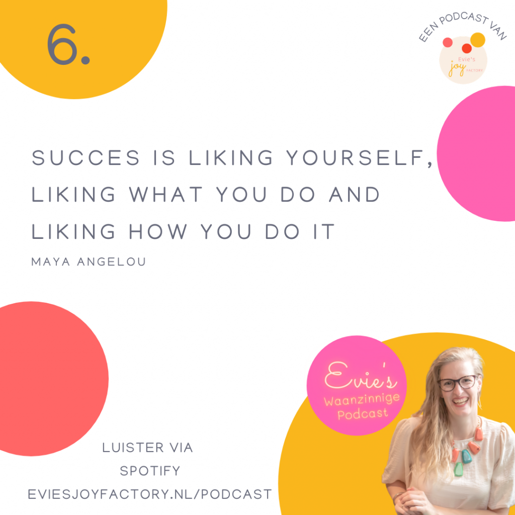 6. Succes is liking yourself, liking what you do and liking how you do it!